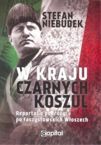 W kraju czarnych koszul. Reportaż z podróży po faszystowskich Włoszech - okładka książki