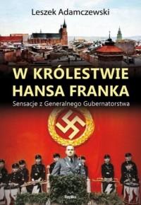 W królestwie Hansa Franka. Sensacje z Generalnego Gubernatorstwa - okładka książki