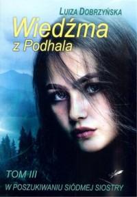 Wiedźma z Podhala. W poszukiwaniu siódmej siostry - okładka książki