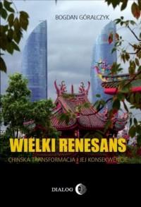 Wielki renesans. Chińska transformacja i jej konsekwencje - okładka książki