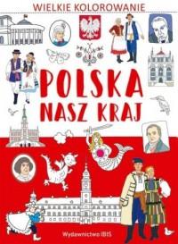 Wielkie kolorowanie. Polska Nasz - okładka książki