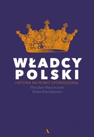 Władcy Polski. Historia na nowo - okładka książki