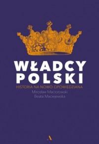 Władcy Polski. Historia na nowo opowiedziana - okładka książki