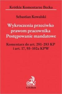 Wykroczenia przeciwko prawom pracownika Postępowanie mandatowe Komentarz do art. 281-283 KP i art. 17,95-102a KPW - okładka książki