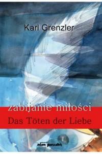 Zabijanie miłości. Das Toten der Liebe - okładka książki