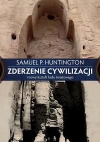 Zderzenie cywilizacji i nowy kształt ładu światowego - okładka książki
