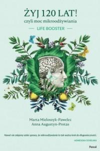 Żyj 120 lat! czyli moc mikroodżywiania - okładka książki