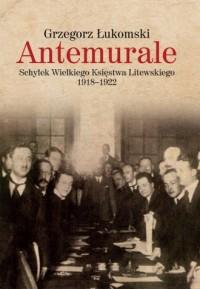Antemurale. Schyłek Wielkiego Księstwa Litewskiego 1918-1922 - okładka książki