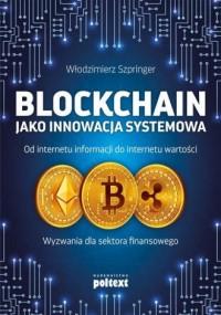 Blockchain jako innowacja systemowa. Od internetu informacji do internetu wartości. Wyzwania dla sektora finansowego - okładka książki
