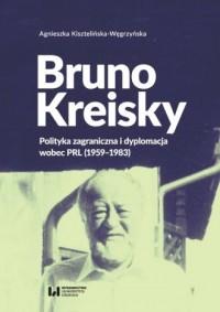 Bruno Kreisky. Polityka zagraniczna i dyplomacja wobec PRL (1959-1983) - okładka książki