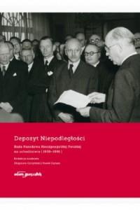 Depozyt Niepodległości. Rada Narodowa Rzeczypospolitej Polskiej na uchodźstwie 1939-1991 - okładka książki