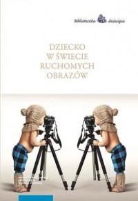 Dziecko w świecie ruchomych obrazów - okładka książki