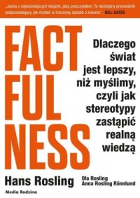 Factfulness. Dlaczego świat jest lepszy, niż myślimy, czyli jak stereotypy zastąpić realną wiedzą - okładka książki