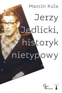 Jerzy Jedlicki, historyk nietypowy - okładka książki