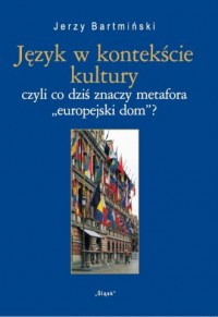 Język w kontekście kultury Nr 25. czyli co dziś znaczy metofora europejski dom? - okładka książki