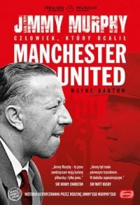 Jimmy Murphy: człowiek, który ocalił Manchester United - okładka książki