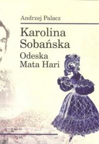 Karolina Sobańska. Odeska Mata Hari - okładka książki