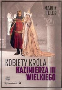 Kobiety króla Kazimierza III Wielkiego - okładka książki
