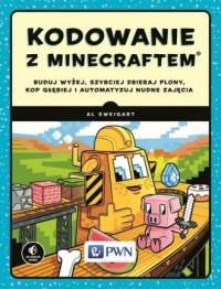 Kodowanie z Minecraftem. Buduj wyżej, szybciej zbieraj plony, kop głębiej i automatyzuj nudne zajęcia - okładka książki