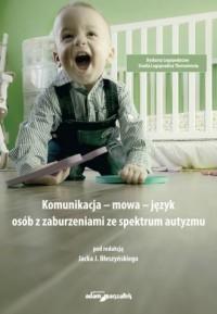 Komunikacja-mowa-język osób z zaburzeniami ze spektrum autyzmu - okładka książki