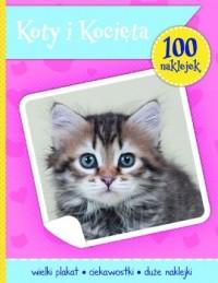 Koty i Kocięta. Książeczka z plakatem i 100 naklejek - okładka książki