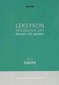 Leksykon aksjologiczny Słowian i ich sąsiadów Tom 2. Europa - okładka książki