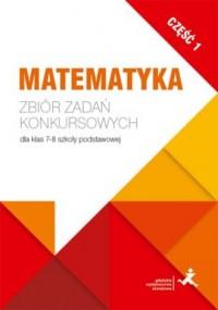 Matematyka. Zbiór zadań konkursowych dla klas 7-8 szkoły podstawowej cz. 1 - okładka podręcznika
