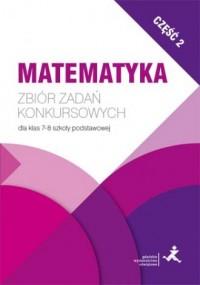 Matematyka. Zbiór zadań konkursowych dla klas 7-8 szkoły podstawowej cz. 2 - okładka podręcznika