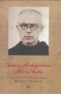 Modlitewnik. Święty Maksymilian Maria Kolbe - okładka książki