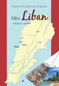 Mój Liban - piekło i raj - okładka książki