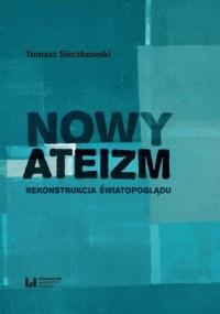 Nowy ateizm. Rekonstrukcja światopoglądu - okładka książki