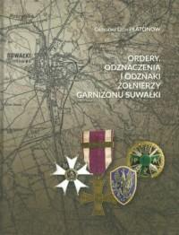 Ordery odznaczenia i odznaki żołnierzy Garnizonu Suwałki - okładka książki