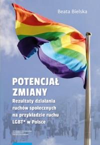 Potencjał zmiany. Rezultaty działania ruchu społecznego na przykładzie aktywizmu LGBT w Polsce - okładka książki