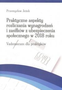 Praktyczne aspekty rozliczania wynagrodzeń  i zasiłków z ubezpieczenia społecznego w 2018 roku. Vademecum dla praktyków - okładka książki