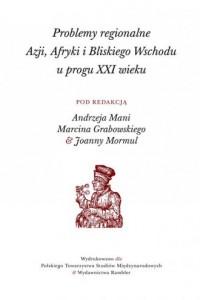 Problemy regionalne  Azji, Afryki i Bliskiego Wschodu  u progu XXI wieku - okładka książki