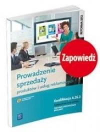 Prowadzenie sprzedaży produktów i usług reklamowych. Kwal. A.26.2 - okładka podręcznika