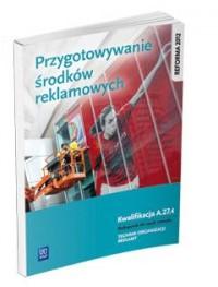 Przygotowanie środków reklamowych. Kwalifikacja A.27.4 - okładka podręcznika