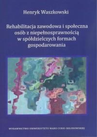 Rehabilitacja zawodowa i społeczna osób z niepełnosprawnością w spółdzielczych formach gospodarowania - okładka książki