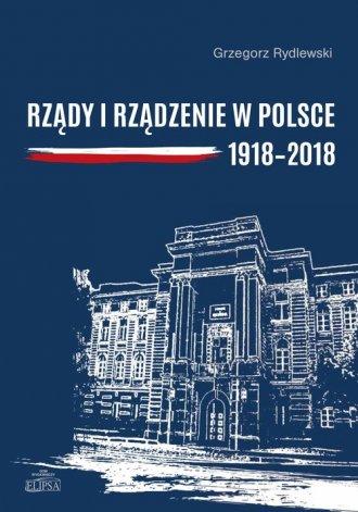 Rządy i rządzenie w Polsce 1918-2018. - okładka książki
