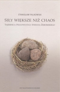 Siły większe niż chaos. Tajemnica Przedwiośnia Stefana Żeromskiego - okładka książki