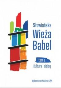 Słowiańska Wieża Babel. Tom 1. Kultura i dialog - okładka książki