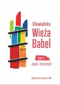Słowiańska Wieża Babel. Tom 2. Język i tożsamość - okładka książki