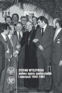 Stefan Wyszyński wobec oporu społecznego i opozycji 1945-1981 - okładka książki