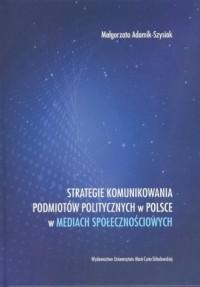 Strategie komunikowania podmiotów politycznych w Polsce w mediach społecznościowych - okładka książki