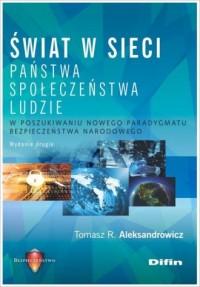 Świat w sieci. Państwa, społeczeństwa, ludzie. W poszukiwaniu nowego paradygmatu bezpieczeństwa narodowego - okładka książki
