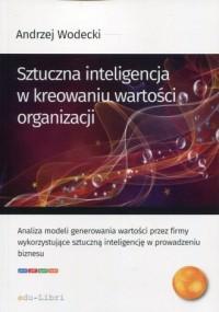 Sztuczna inteligencja w kreowaniu wartości organizacji - okładka książki