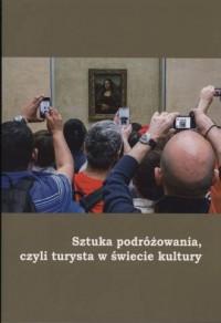 Sztuka podróżowania, czyli turysta w świecie kultury - okładka książki