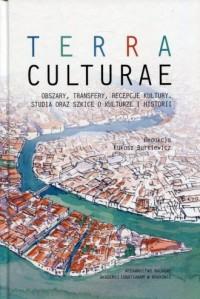 Terra Culture. Obszary, transfery, recepcje, kultury, studia oraz szkice o kulturze i historii - okładka książki