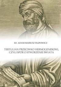 Tertulian przeciwko Hermogenesowi, czyli spór o stworzenie świata - okładka książki