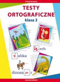 Testy ortograficzne. Klasa 3. Zdolne dziecko - okładka podręcznika